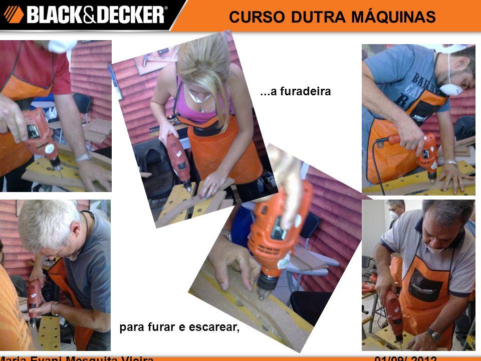 Maria Evani Mesquita Vieira01/09/ 2012 CURSO DUTRA MÁQUINAS...a tupia para fazer as bordas,