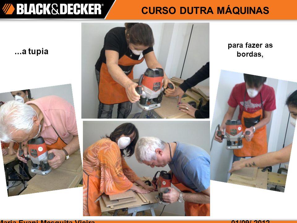 Maria Evani Mesquita Vieira01/09/ 2012 CURSO DUTRA MÁQUINAS...a lixadeira para dar acabamento,