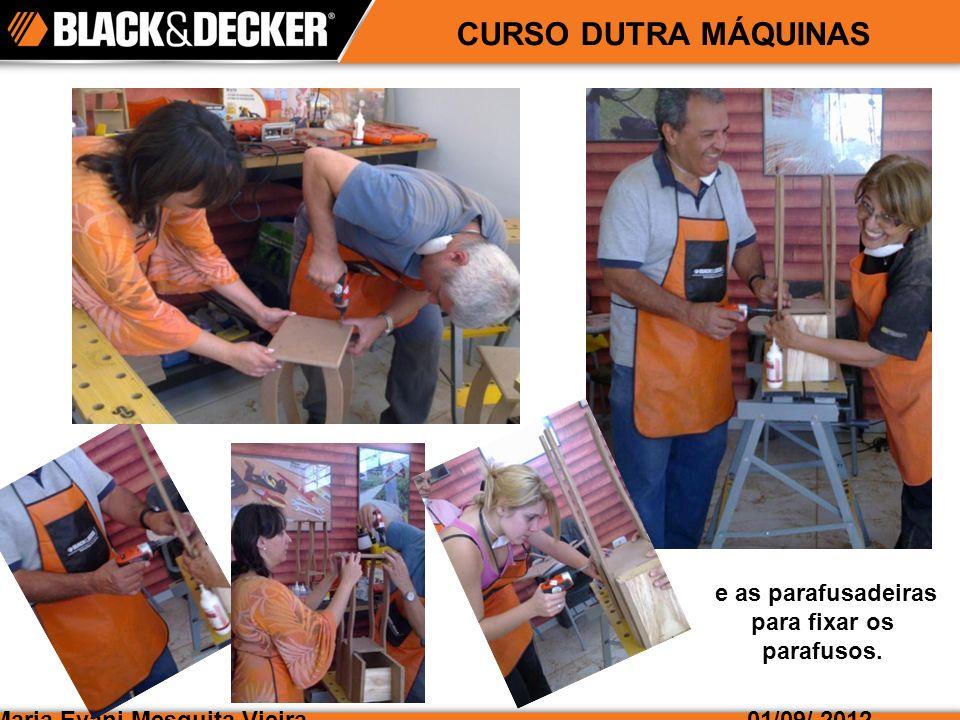 Maria Evani Mesquita Vieira01/09/ 2012 CURSO DUTRA MÁQUINAS E aí está a galera da Dutra Máquinas prestigiando a Black&Decker e levando para casa a sua mesinha!!!
