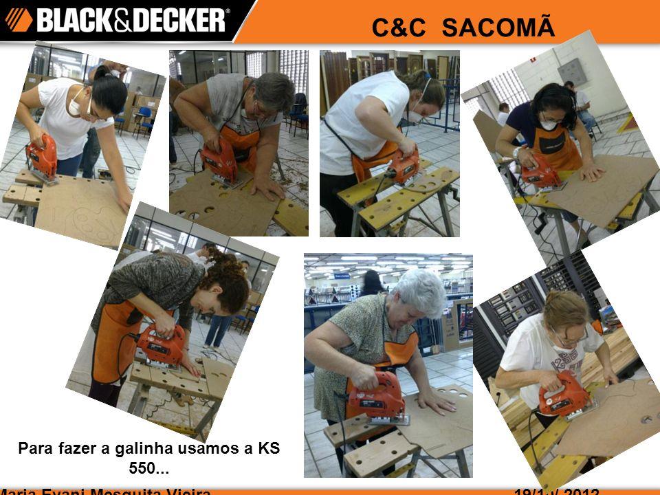 Maria Evani Mesquita Vieira19/10/ 2012 C&C SACOMÃ Para fazer a galinha usamos a KS 550...