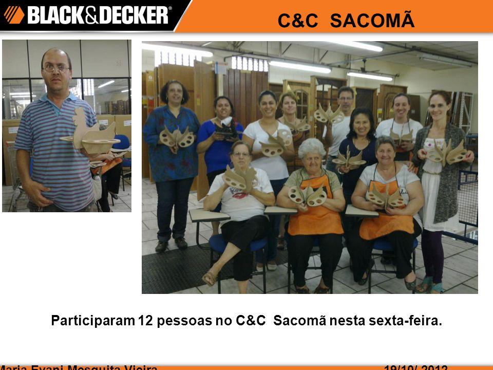 Maria Evani Mesquita Vieira19/10/ 2012 C&C SACOMÃ Participaram 12 pessoas no C&C Sacomã nesta sexta-feira.