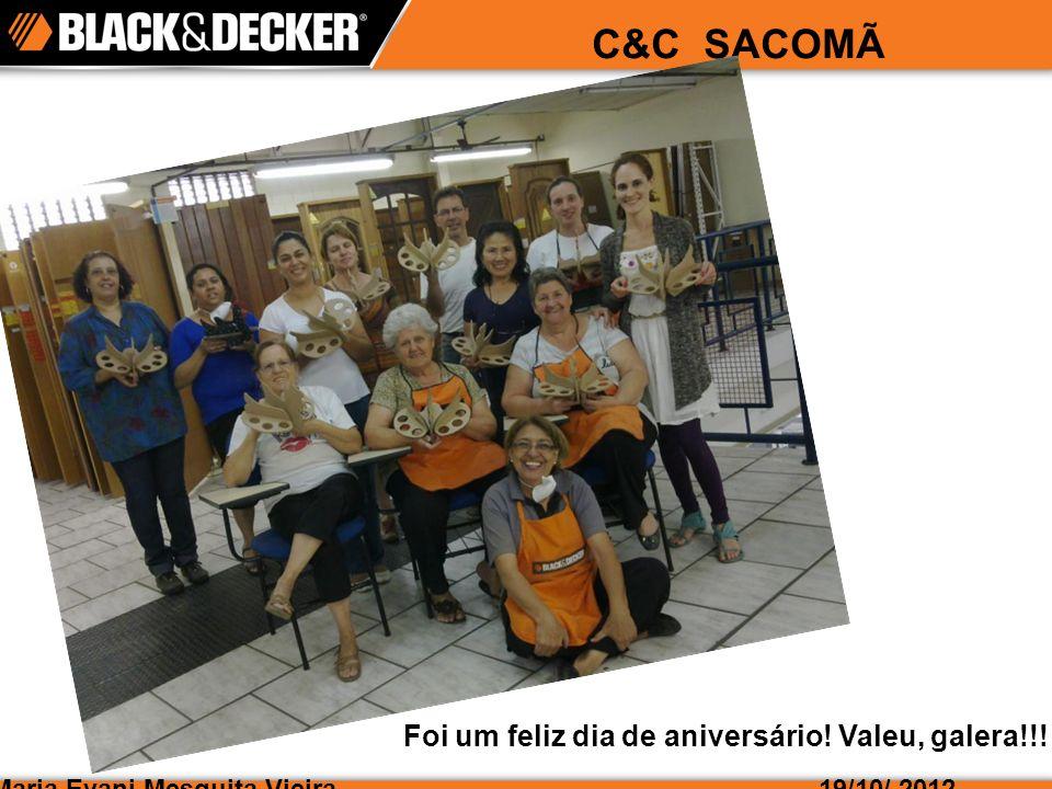 Maria Evani Mesquita Vieira19/10/ 2012 C&C SACOMÃ Foi um feliz dia de aniversário! Valeu, galera!!!