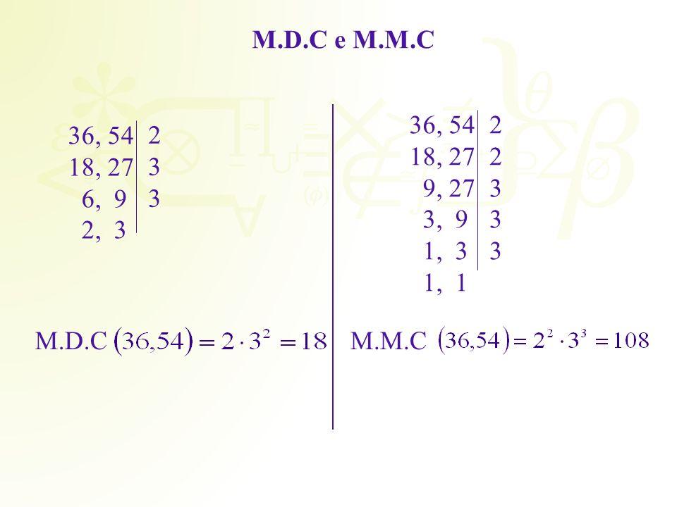 M.D.C e M.M.C 36, 54 18, 27 6, 9 2, 3 M.D.C 36, 54 18, 27 9, 27 3, 9 1, 3 1, 1 M.M.C 2 3 3 2 2 3 3 3