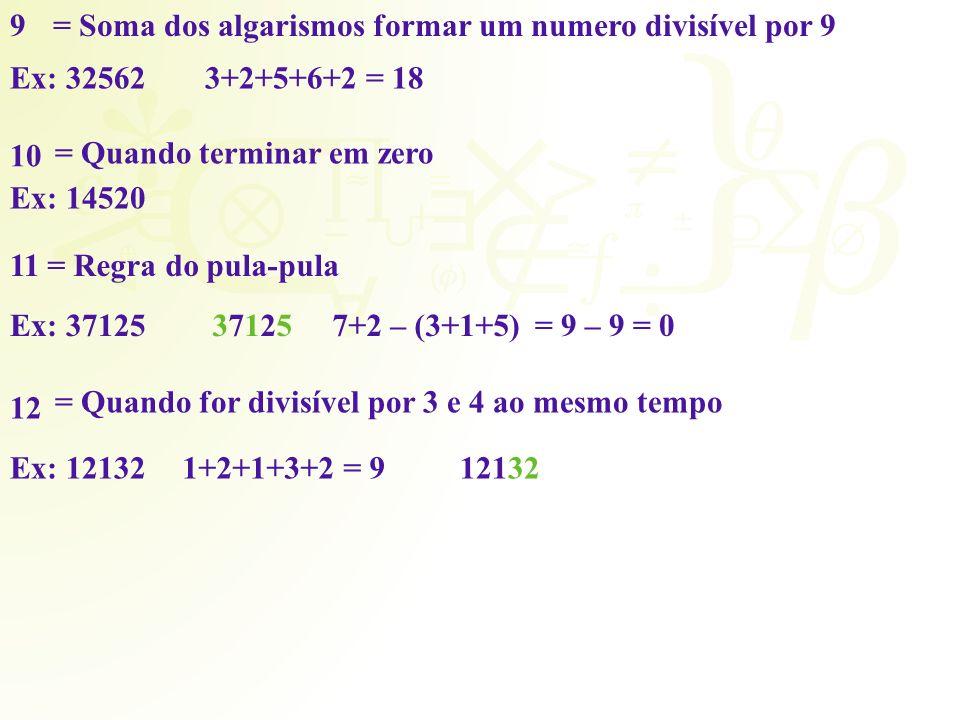 9= Soma dos algarismos formar um numero divisível por 9 Ex: 32562 10 = Quando terminar em zero Ex: 14520 11= Regra do pula-pula Ex: 3712537125371257+2