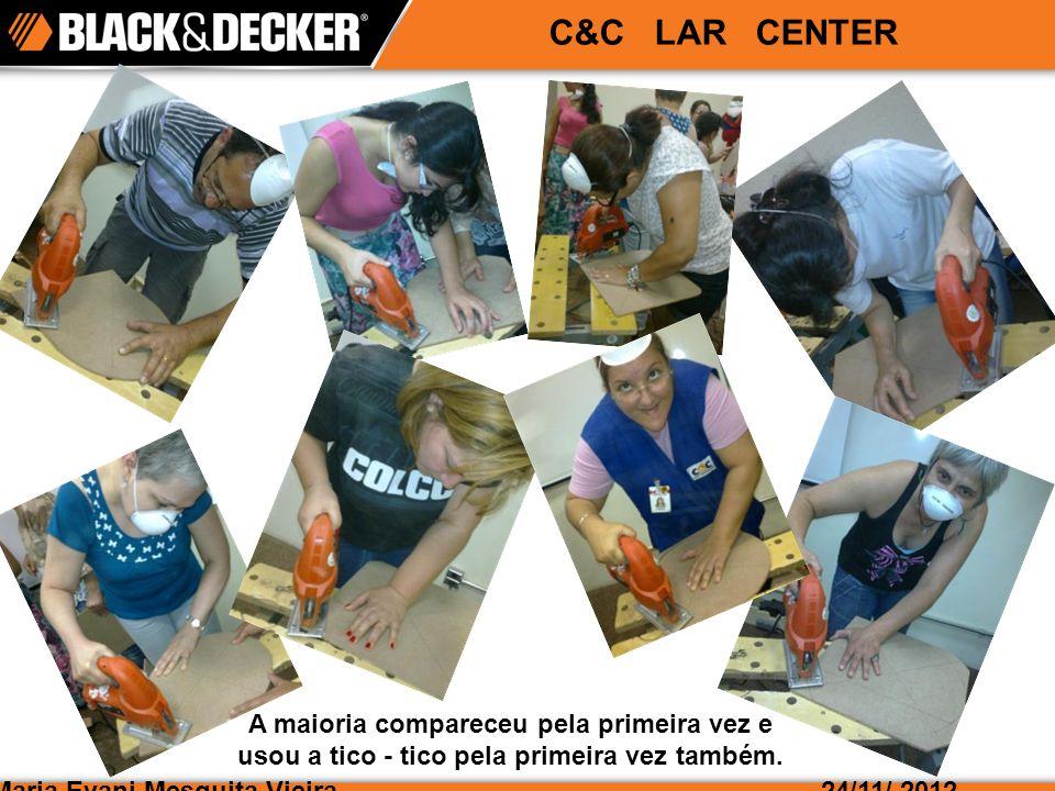 Maria Evani Mesquita Vieira24/11/ 2012 C&C LAR CENTER A maioria compareceu pela primeira vez e usou a tico - tico pela primeira vez também.