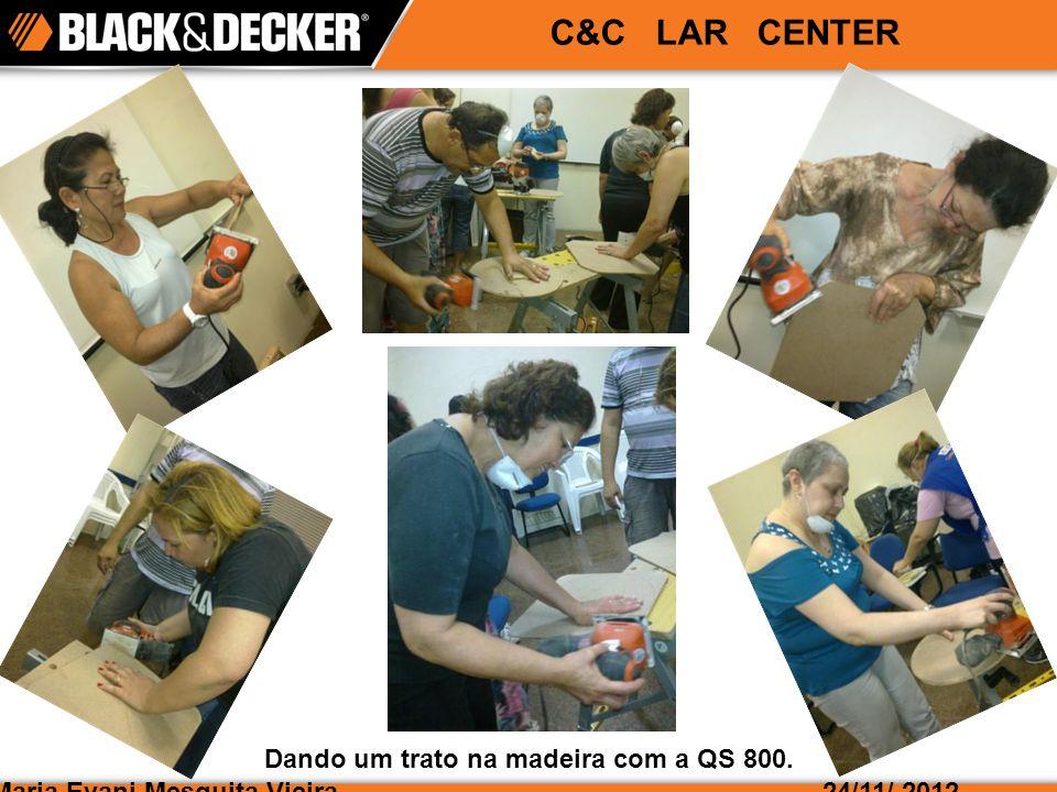 Maria Evani Mesquita Vieira24/11/ 2012 C&C LAR CENTER Dando um trato na madeira com a QS 800.