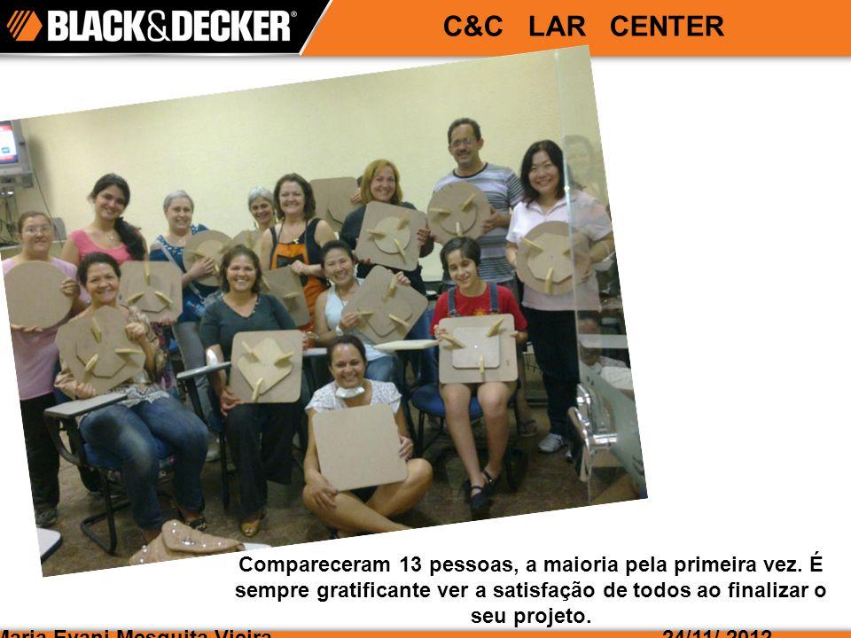 Maria Evani Mesquita Vieira24/11/ 2012 C&C LAR CENTER Compareceram 13 pessoas, a maioria pela primeira vez.