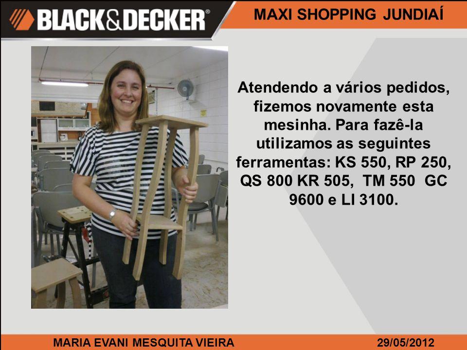 MARIA EVANI MESQUITA VIEIRA29/05/2012 MAXI SHOPPING JUNDIAÍ Atendendo a vários pedidos, fizemos novamente esta mesinha.