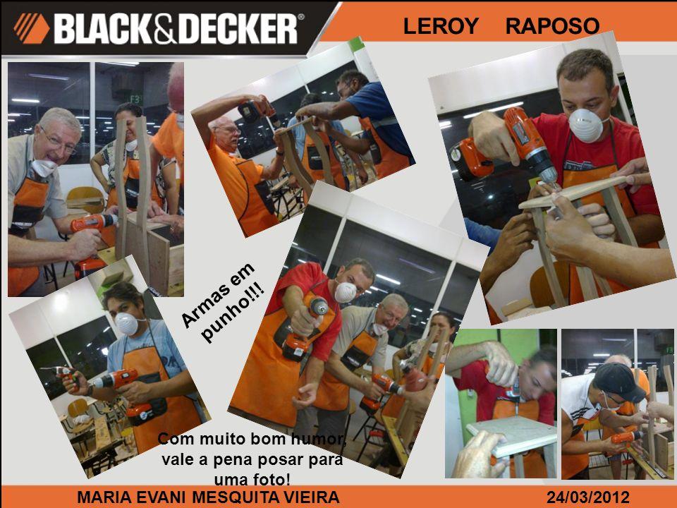 MARIA EVANI MESQUITA VIEIRA24/03/2012 LEROY RAPOSO Com muito bom humor, vale a pena posar para uma foto! Armas em punho!!!
