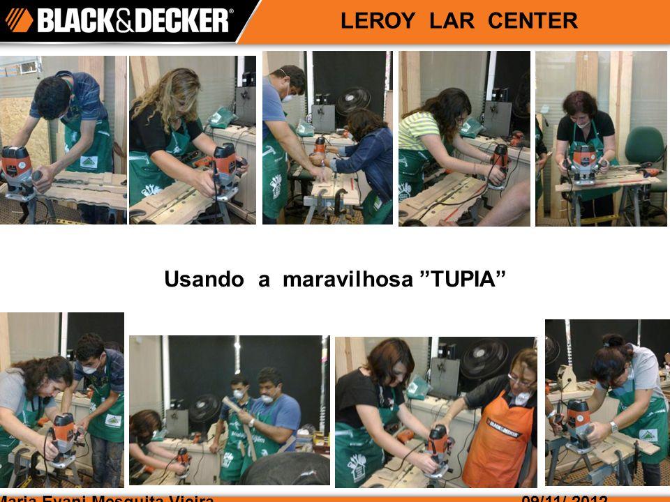 Maria Evani Mesquita Vieira09/11/ 2012 LEROY LAR CENTER Usando a maravilhosa TUPIA