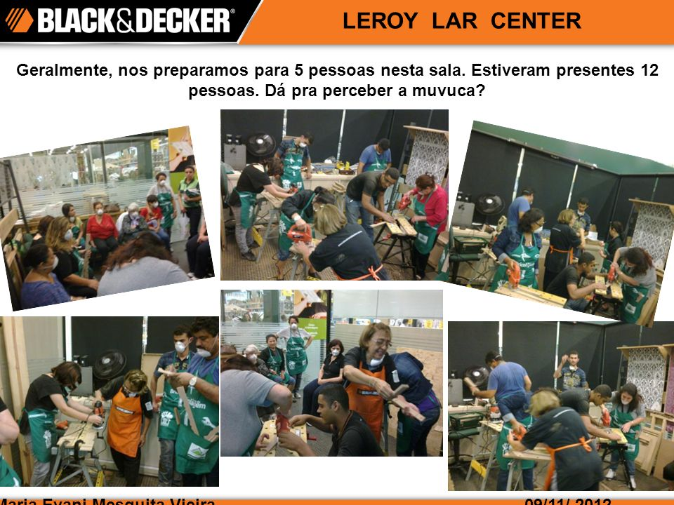 Maria Evani Mesquita Vieira09/11/ 2012 LEROY LAR CENTER Geralmente, nos preparamos para 5 pessoas nesta sala.