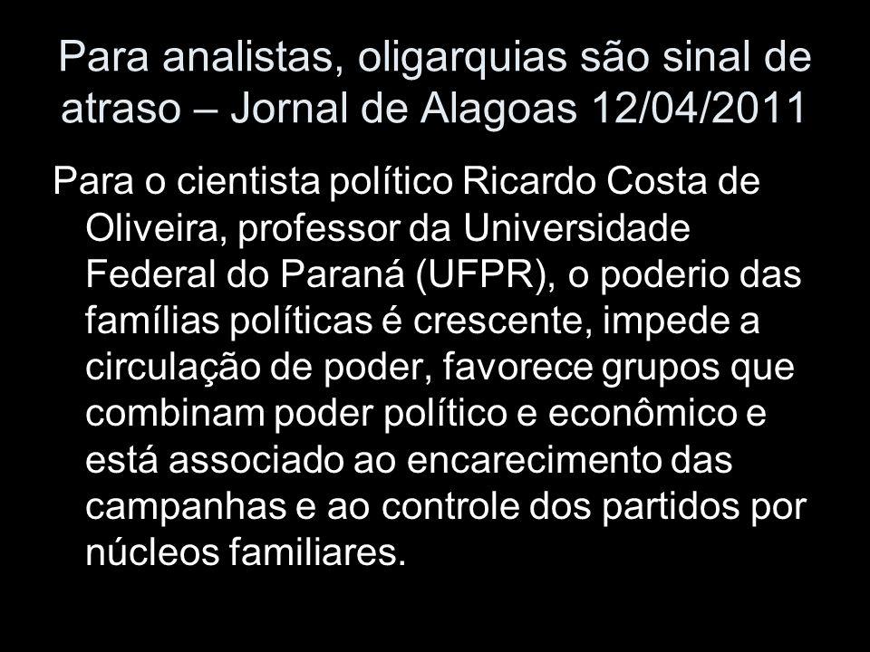 Para analistas, oligarquias são sinal de atraso – Jornal de Alagoas 12/04/2011 Para o cientista político Ricardo Costa de Oliveira, professor da Unive
