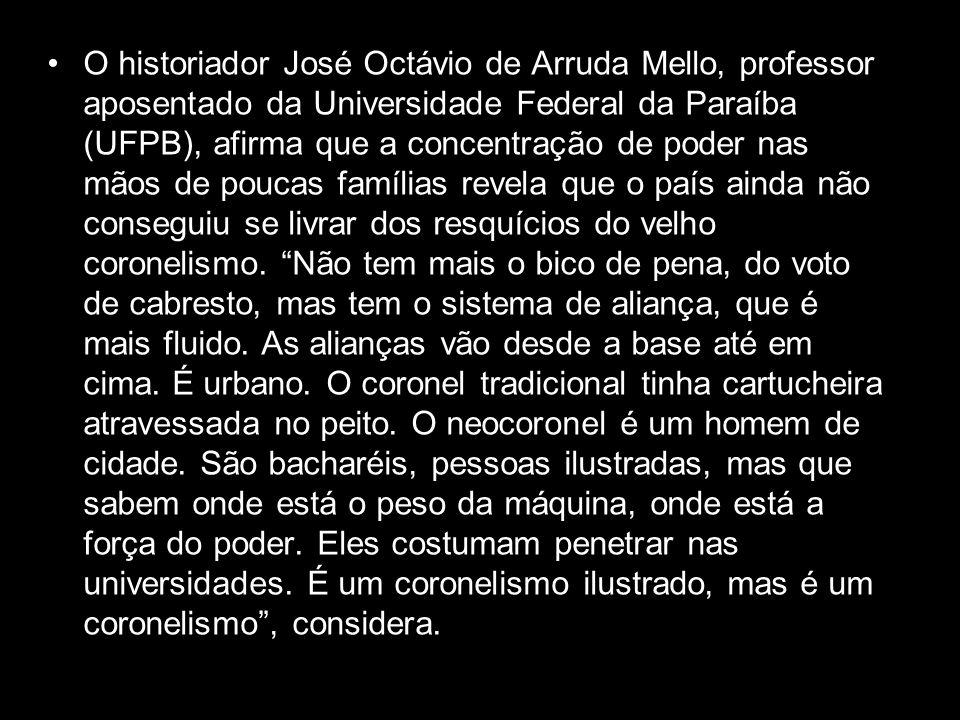 O historiador José Octávio de Arruda Mello, professor aposentado da Universidade Federal da Paraíba (UFPB), afirma que a concentração de poder nas mão