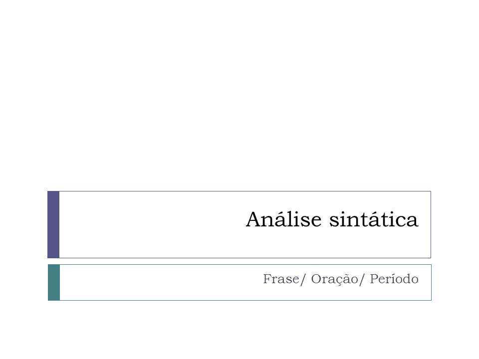 Análise sintática Frase/ Oração/ Período