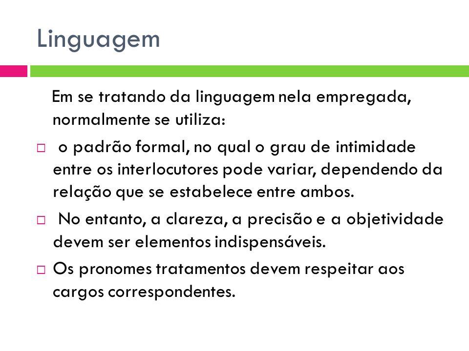 Linguagem Em se tratando da linguagem nela empregada, normalmente se utiliza: o padrão formal, no qual o grau de intimidade entre os interlocutores po