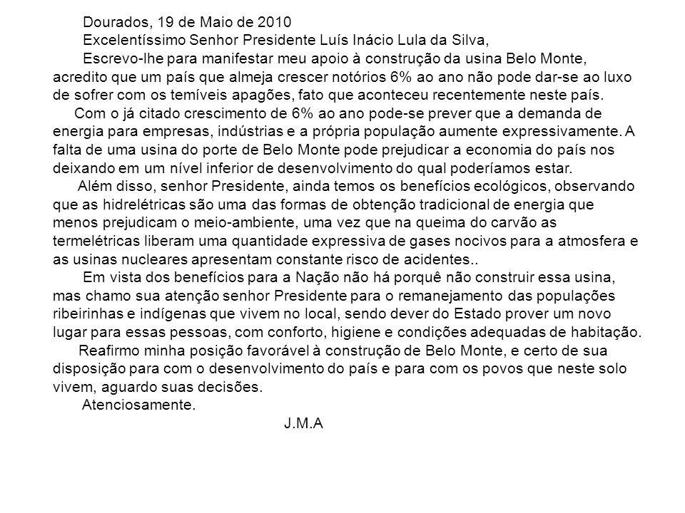 Dourados, 19 de Maio de 2010 Excelentíssimo Senhor Presidente Luís Inácio Lula da Silva, Escrevo-lhe para manifestar meu apoio à construção da usina B