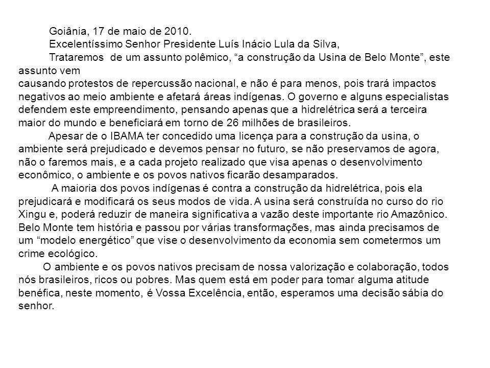Goiânia, 17 de maio de 2010. Excelentíssimo Senhor Presidente Luís Inácio Lula da Silva, Trataremos de um assunto polêmico, a construção da Usina de B