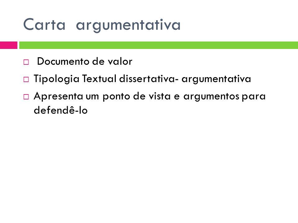 Carta argumentativa Documento de valor Tipologia Textual dissertativa- argumentativa Apresenta um ponto de vista e argumentos para defendê-lo