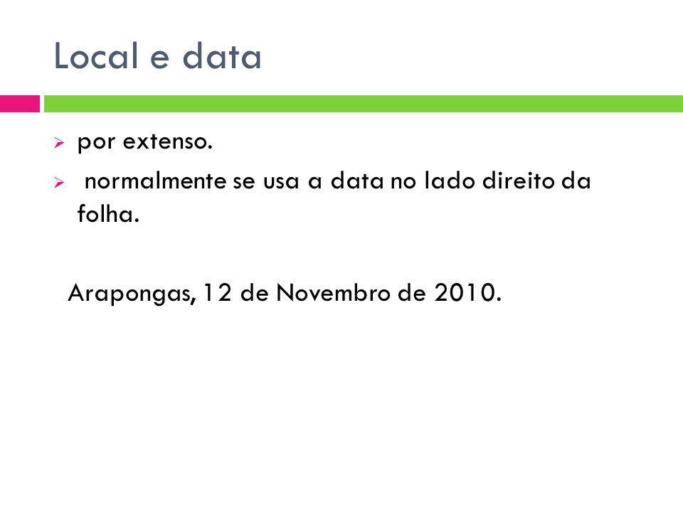 Local e data por extenso. normalmente se usa a data no lado direito da folha. Arapongas, 12 de Novembro de 2010.