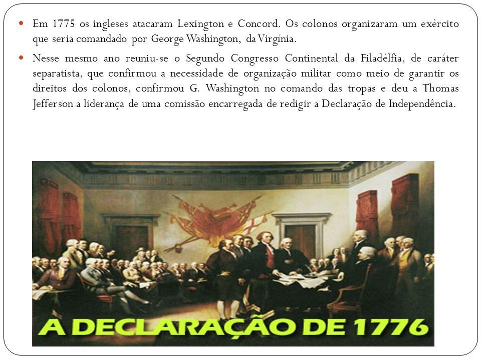 Em 1775 os ingleses atacaram Lexington e Concord. Os colonos organizaram um exército que seria comandado por George Washington, da Virgínia. Nesse mes