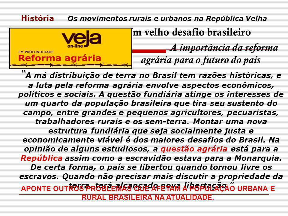 História Os movimentos rurais e urbanos na República Velha Um velho desafio brasileiro A importância da reforma agrária para o futuro do país A má dis
