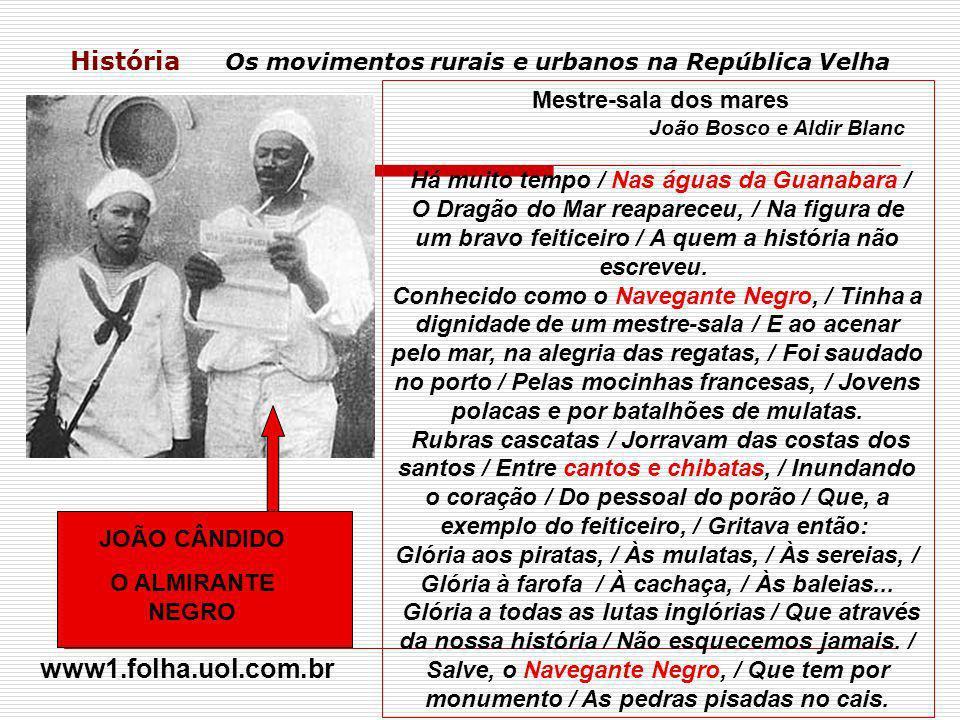 História Os movimentos rurais e urbanos na República Velha Mestre-sala dos mares João Bosco e Aldir Blanc Há muito tempo / Nas águas da Guanabara / O