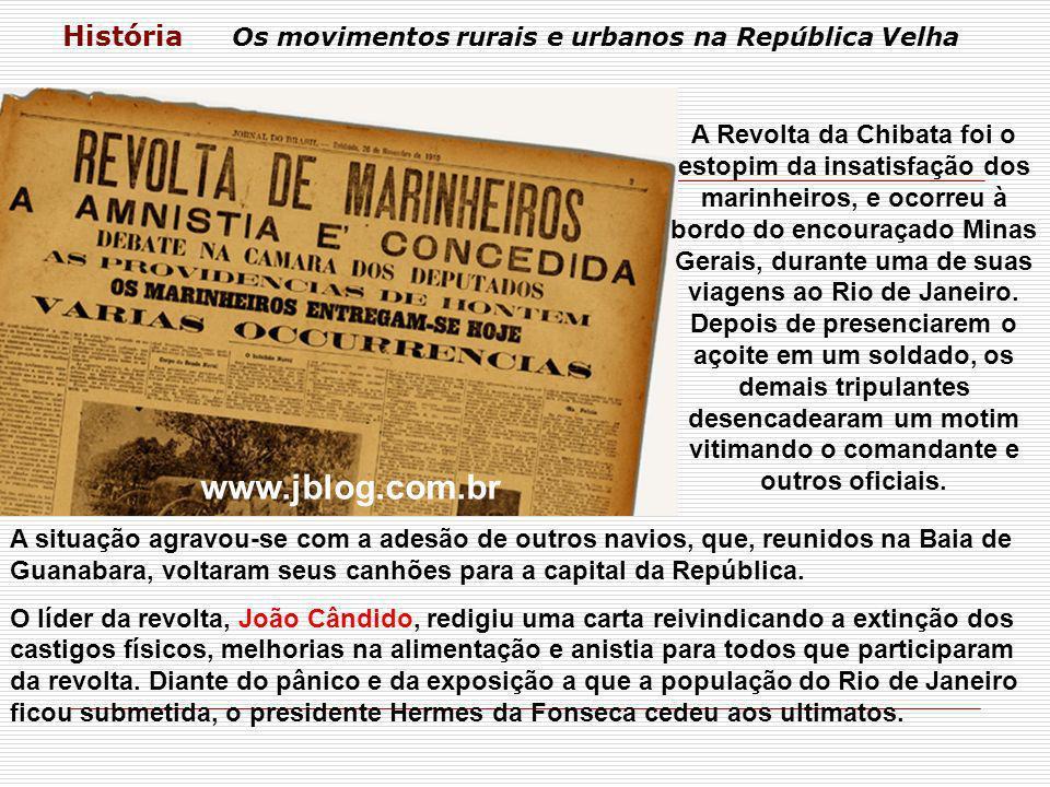 História Os movimentos rurais e urbanos na República Velha A Revolta da Chibata foi o estopim da insatisfação dos marinheiros, e ocorreu à bordo do en