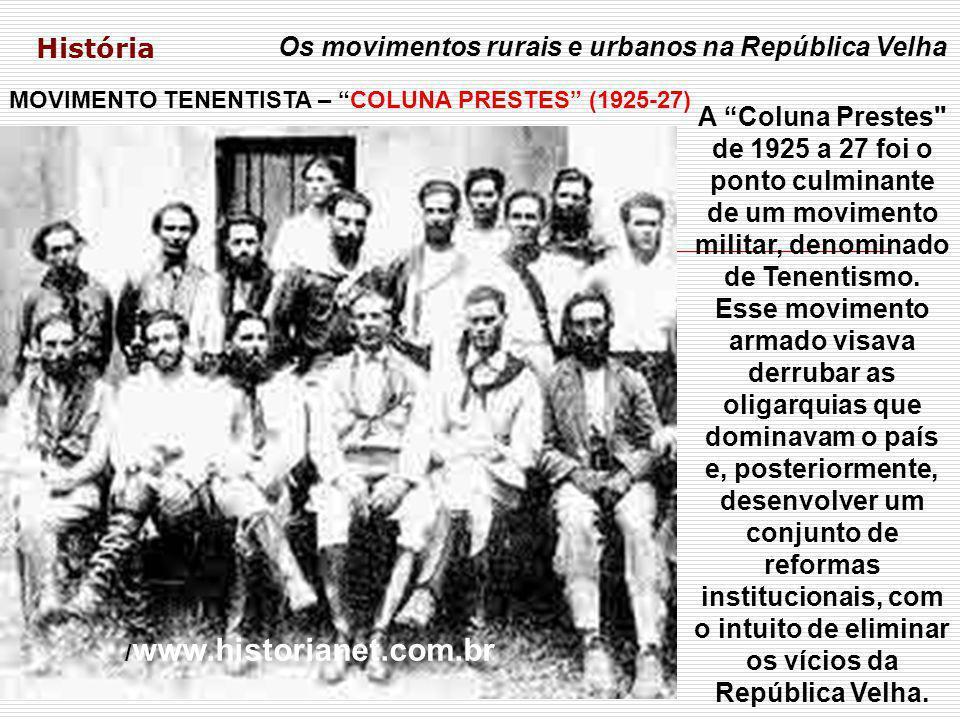 História Os movimentos rurais e urbanos na República Velha MOVIMENTO TENENTISTA – COLUNA PRESTES (1925-27) A Coluna Prestes