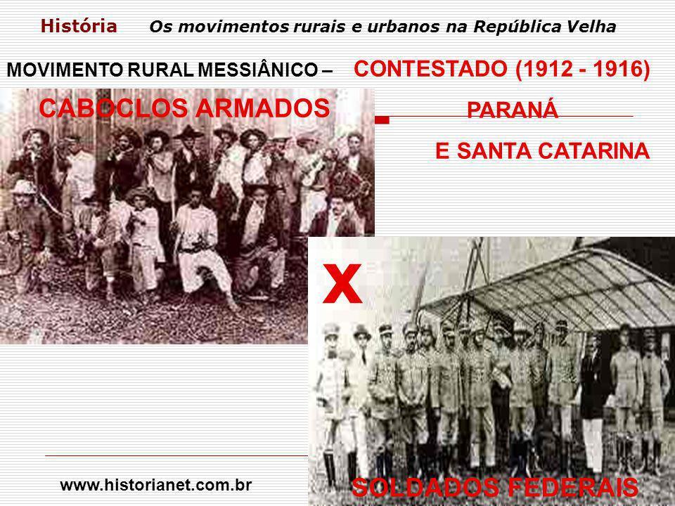 História Os movimentos rurais e urbanos na República Velha CABOCLOS ARMADOS x SOLDADOS FEDERAIS MOVIMENTO RURAL MESSIÂNICO – CONTESTADO (1912 - 1916)