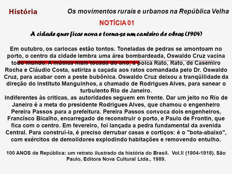 História Os movimentos rurais e urbanos na República Velha A cidade quer ficar nova e torna-se um canteiro de obras (1904) Em outubro, os cariocas est