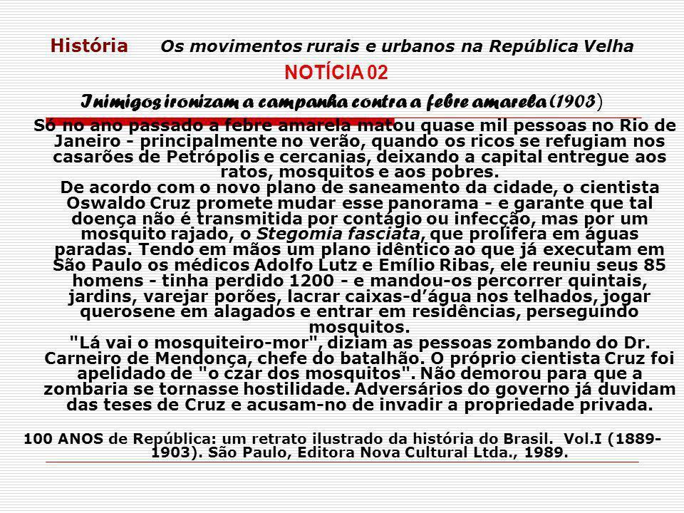 História Os movimentos rurais e urbanos na República Velha MOVIMENTO URBANO – REVOLTA DA VACINA (1904) www.unificado.com.br Charge publicada em jornal da época, intitulada o espeto obrigatório.