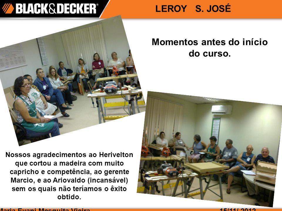 Maria Evani Mesquita Vieira15/11/ 2012 LEROY S. JOSÉ Momentos antes do início do curso.