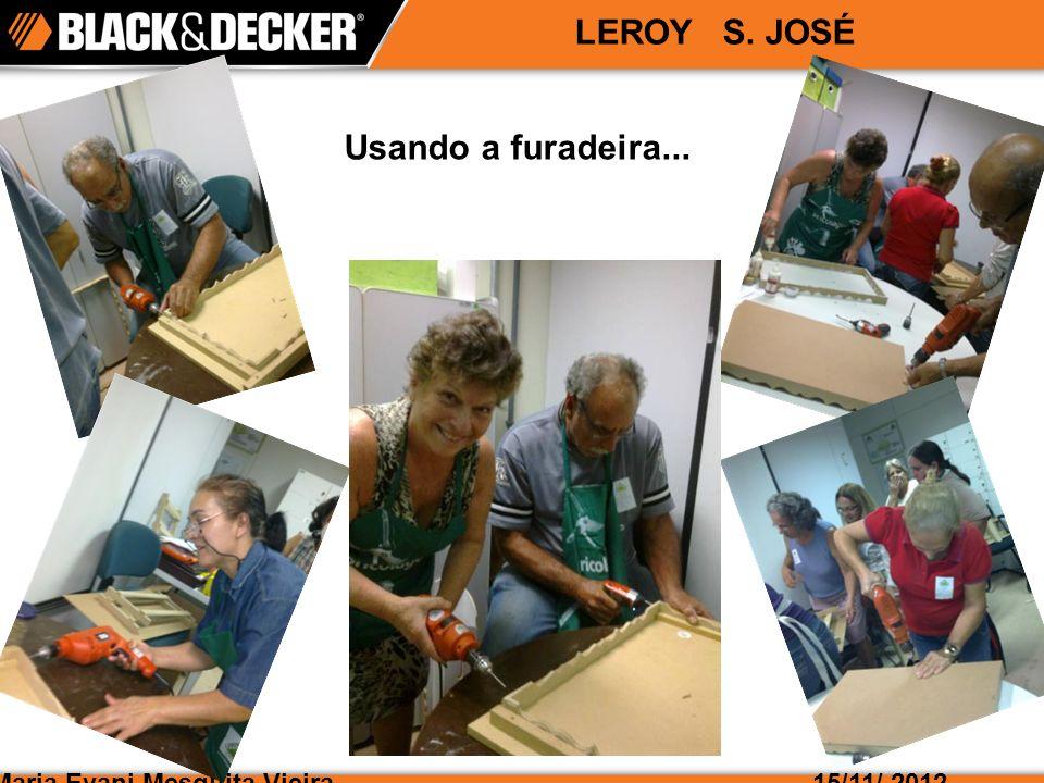 Maria Evani Mesquita Vieira15/11/ 2012 LEROY S. JOSÉ Usando a furadeira...