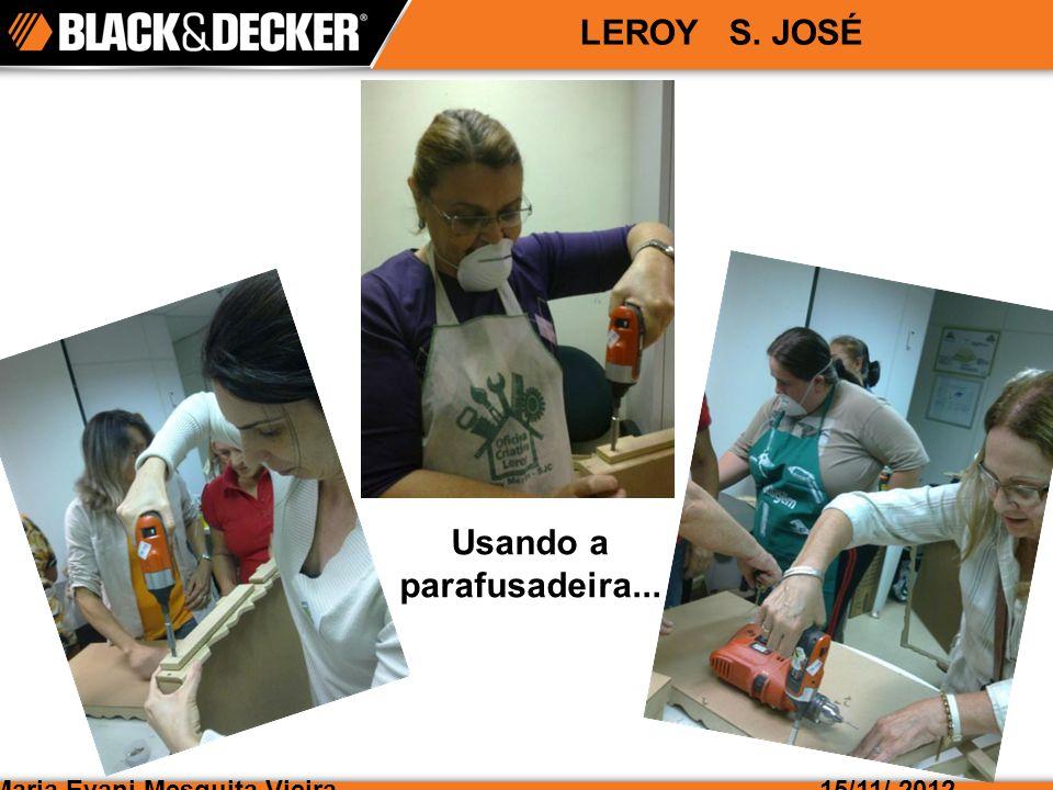 Maria Evani Mesquita Vieira15/11/ 2012 LEROY S. JOSÉ Usando a parafusadeira...