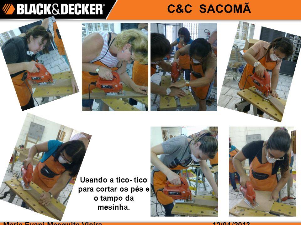 Maria Evani Mesquita Vieira/2013 C&C SACOMÃ 12/04 Usando a tico- tico para cortar os pés e o tampo da mesinha.