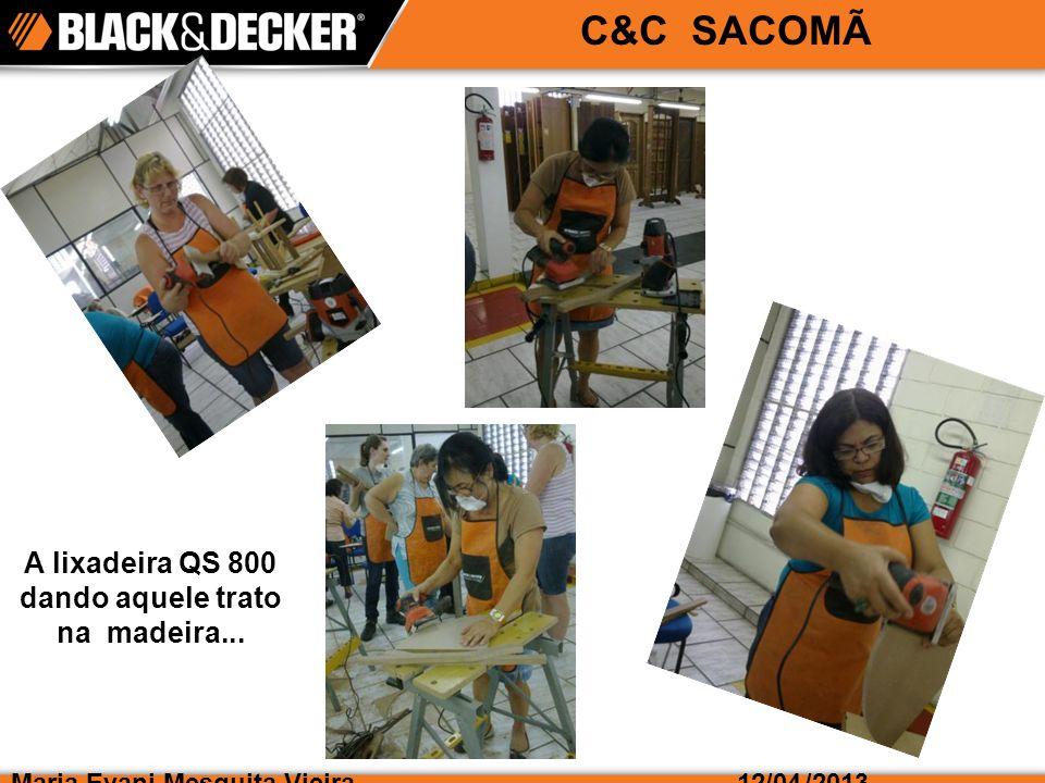 Maria Evani Mesquita Vieira/2013 C&C SACOMÃ 12/04 A lixadeira QS 800 dando aquele trato na madeira...