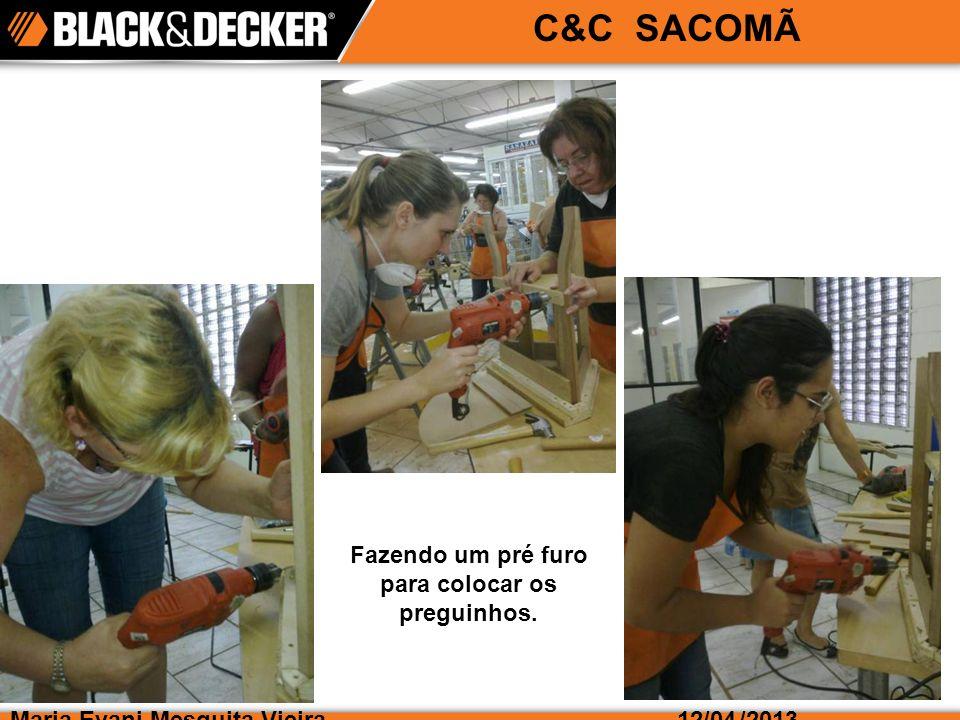 Maria Evani Mesquita Vieira/2013 C&C SACOMÃ 12/04 Fazendo um pré furo para colocar os preguinhos.