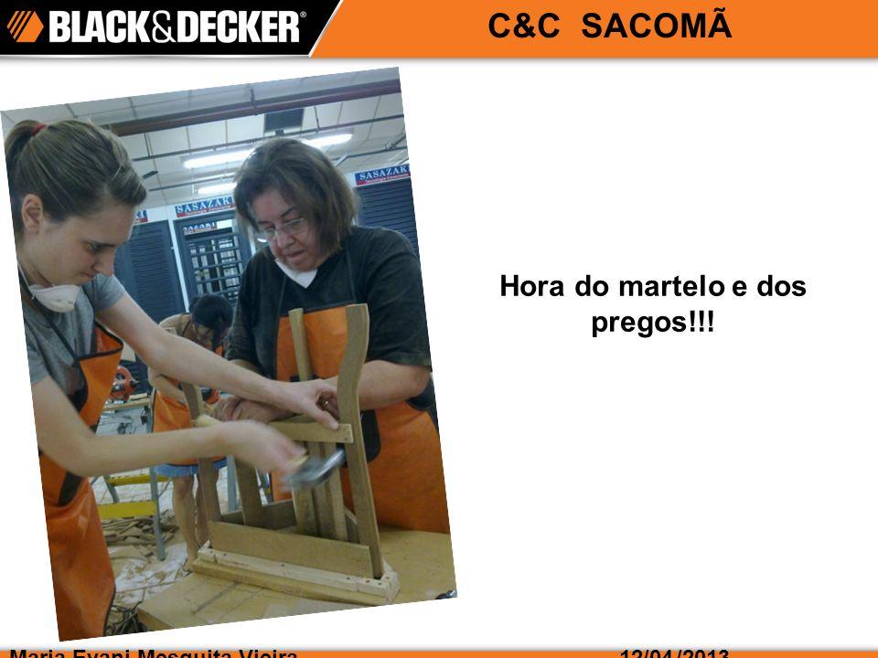 Maria Evani Mesquita Vieira/2013 C&C SACOMÃ 12/04 Hora do martelo e dos pregos!!!