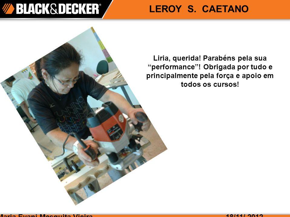 Maria Evani Mesquita Vieira18/11/ 2012 LEROY S.CAETANO Liria, querida.