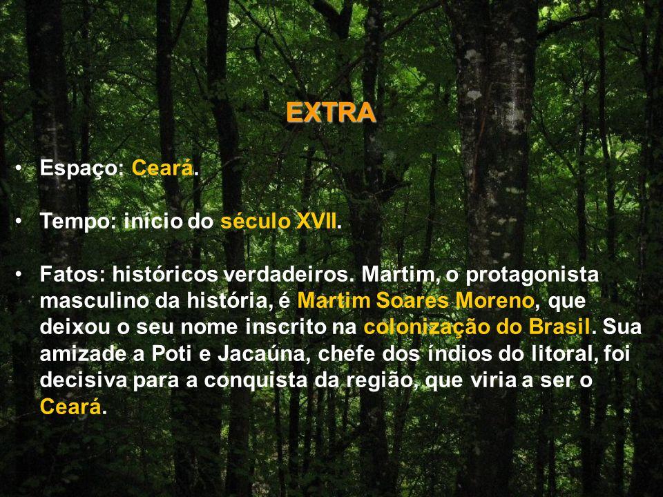 EXTRA Espaço: Ceará.Tempo: início do século XVII.