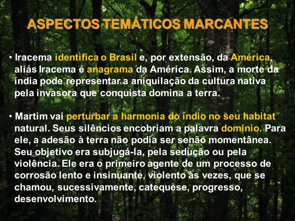 ASPECTOS TEMÁTICOS MARCANTES Iracema identifica o Brasil e, por extensão, da América, aliás Iracema é anagrama da América.