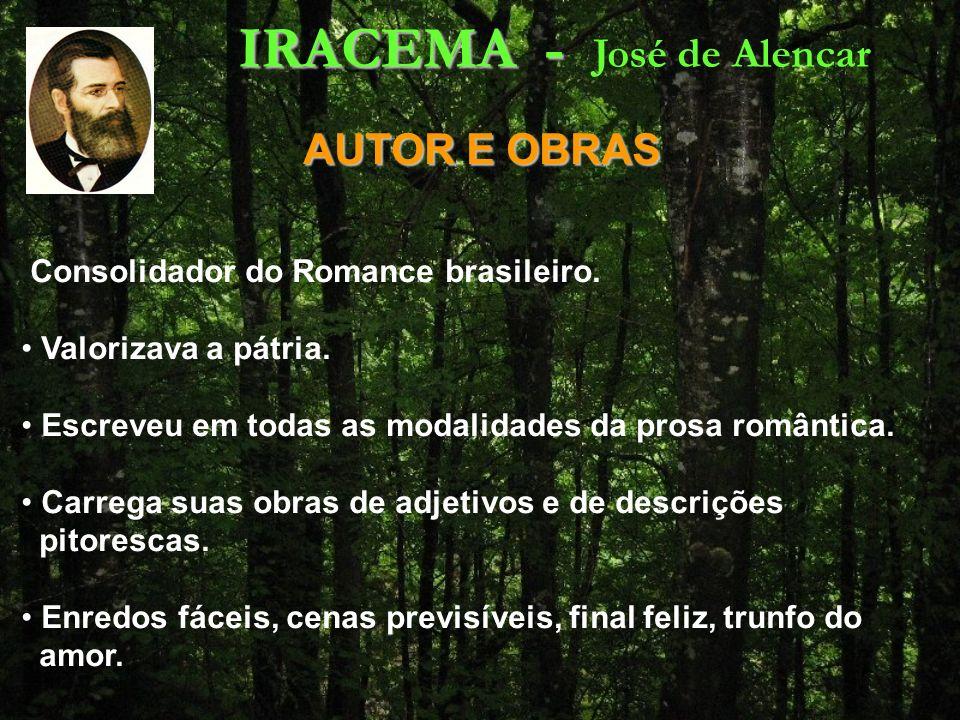IRACEMA - IRACEMA - José de Alencar AUTOR E OBRAS AUTOR E OBRAS Consolidador do Romance brasileiro.