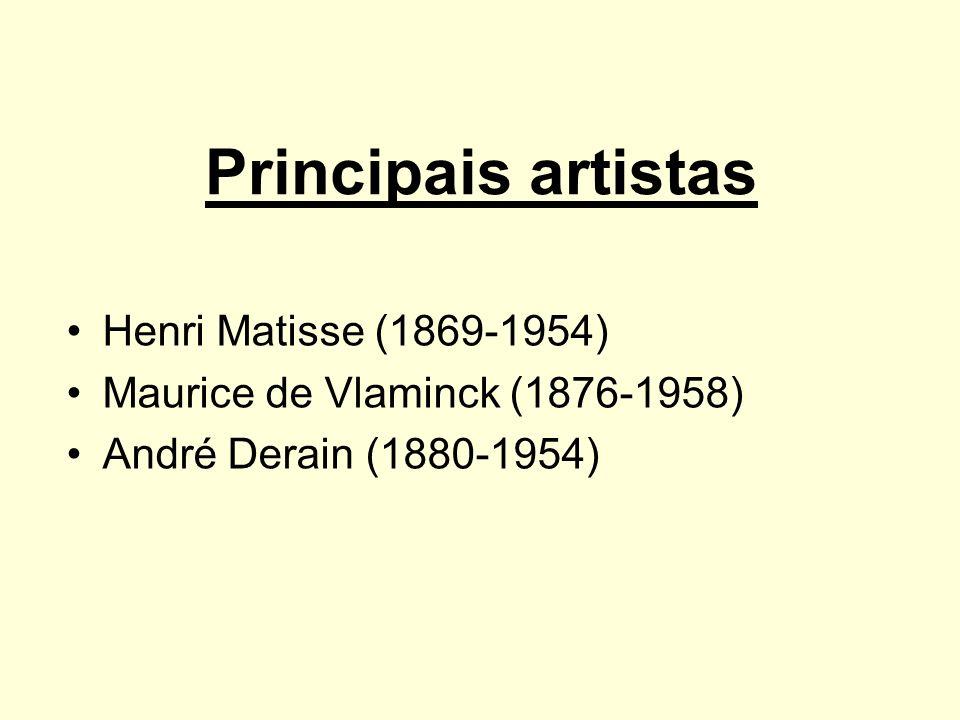 Principais artistas Henri Matisse (1869-1954) Maurice de Vlaminck (1876-1958) André Derain (1880-1954)