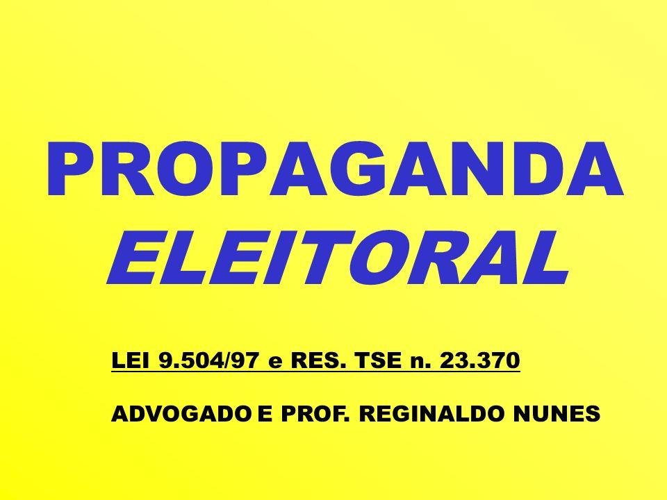 PROPAGANDA ELEITORAL LEI 9.504/97 e RES. TSE n. 23.370 ADVOGADO E PROF. REGINALDO NUNES