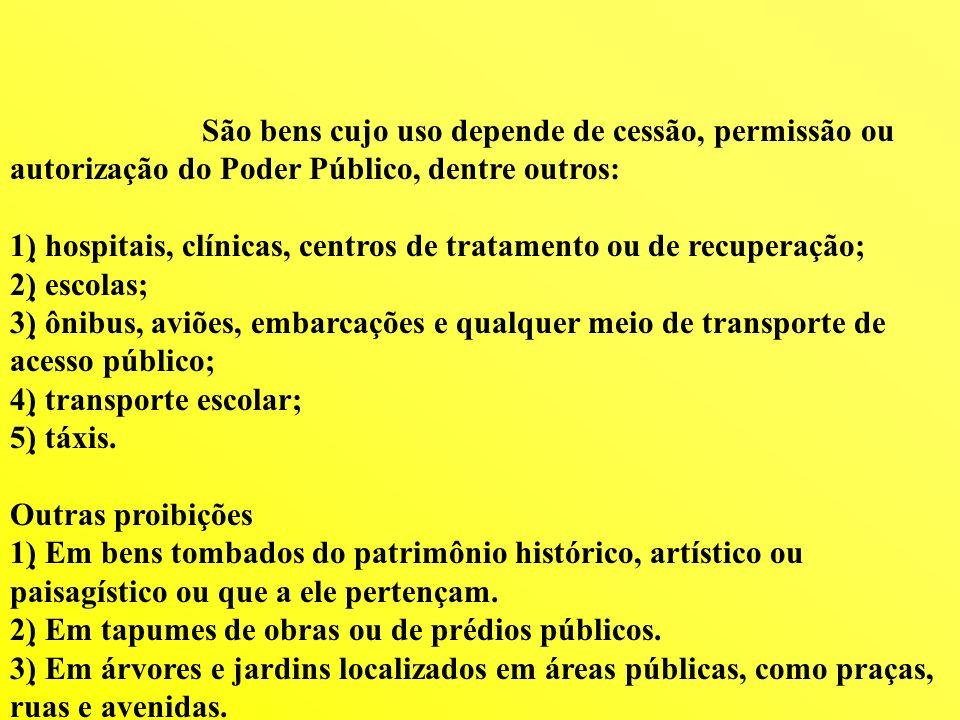 São bens cujo uso depende de cessão, permissão ou autorização do Poder Público, dentre outros: 1) hospitais, clínicas, centros de tratamento ou de rec