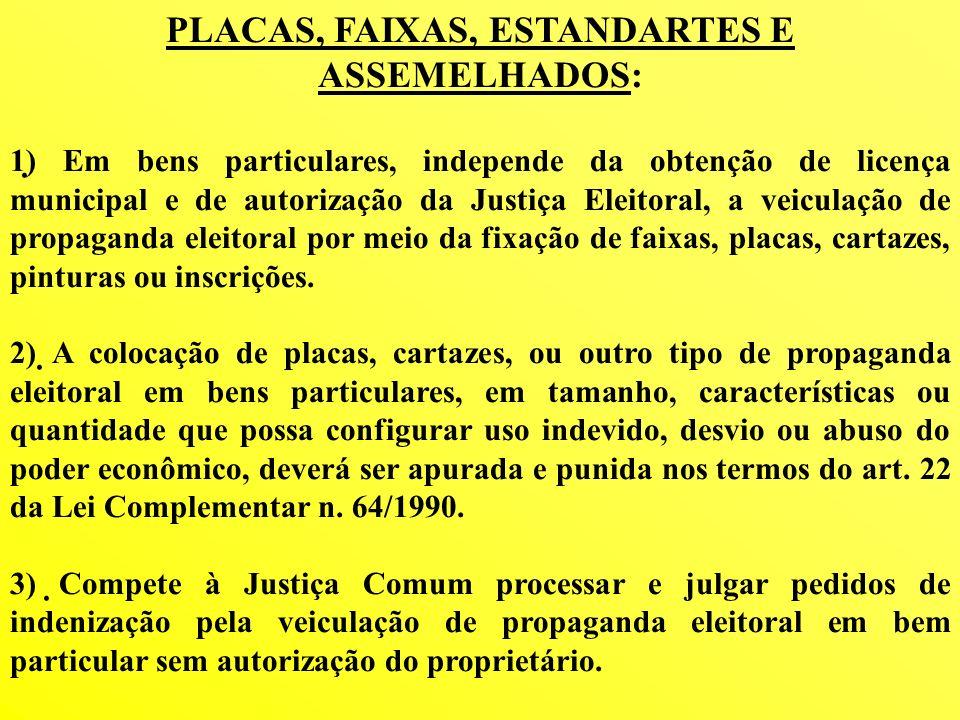 PLACAS, FAIXAS, ESTANDARTES E ASSEMELHADOS: 1) Em bens particulares, independe da obtenção de licença municipal e de autorização da Justiça Eleitoral,