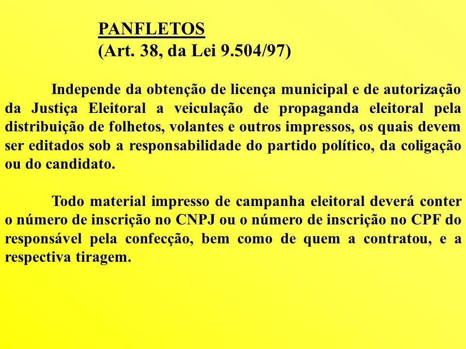 PANFLETOS (Art. 38, da Lei 9.504/97) Independe da obtenção de licença municipal e de autorização da Justiça Eleitoral a veiculação de propaganda eleit