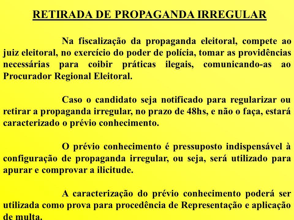 RETIRADA DE PROPAGANDA IRREGULAR Na fiscalização da propaganda eleitoral, compete ao juiz eleitoral, no exercício do poder de polícia, tomar as provid