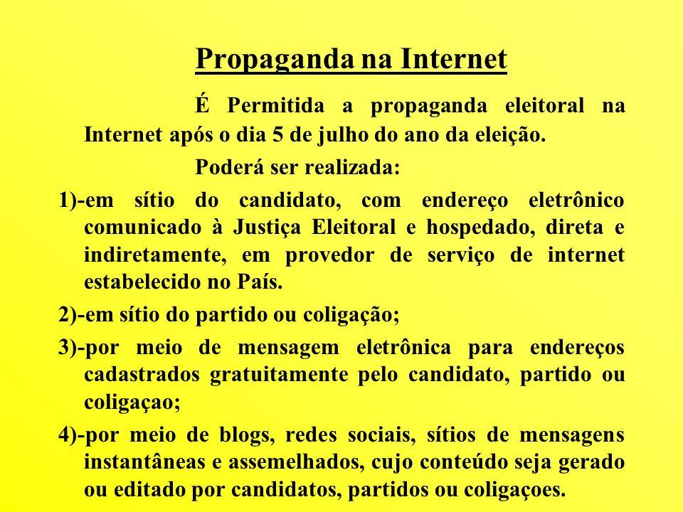 Propaganda na Internet É Permitida a propaganda eleitoral na Internet após o dia 5 de julho do ano da eleição. Poderá ser realizada: 1)-em sítio do ca