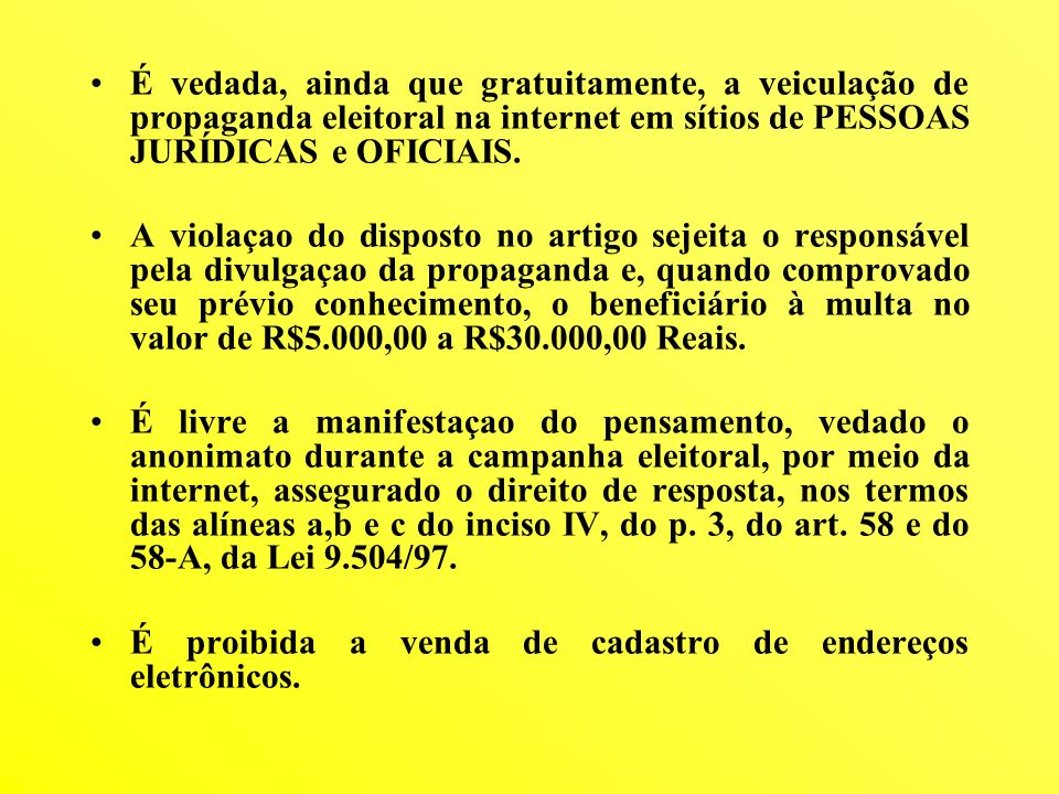 É vedada, ainda que gratuitamente, a veiculação de propaganda eleitoral na internet em sítios de PESSOAS JURÍDICAS e OFICIAIS. A violaçao do disposto